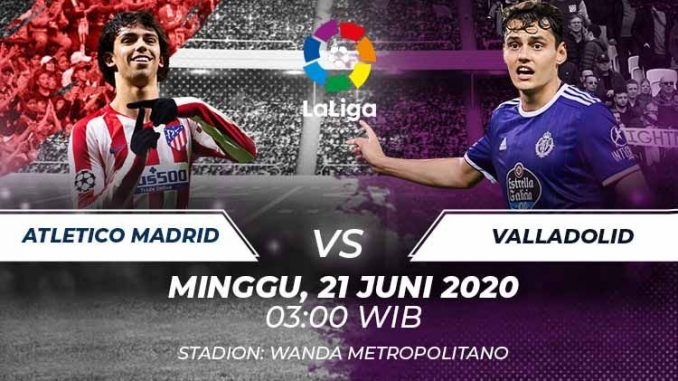 Prediksi Bola Atletico Madrid vs Real Valladolid 21 Juni 2020